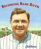 Becoming Babe Ruth, by Matt Tavares
