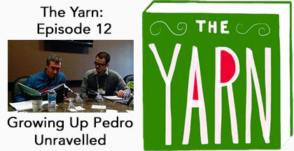 The Yarn Podcast, Growing Up Pedro Unravelled